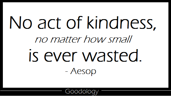 No Act of Kindness No Matter How Small Is Every Wasted